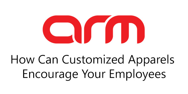 How Can Customized Apparels Encourage Your Employees