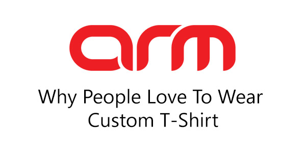 Why People Love To Wear Custom T-Shirt